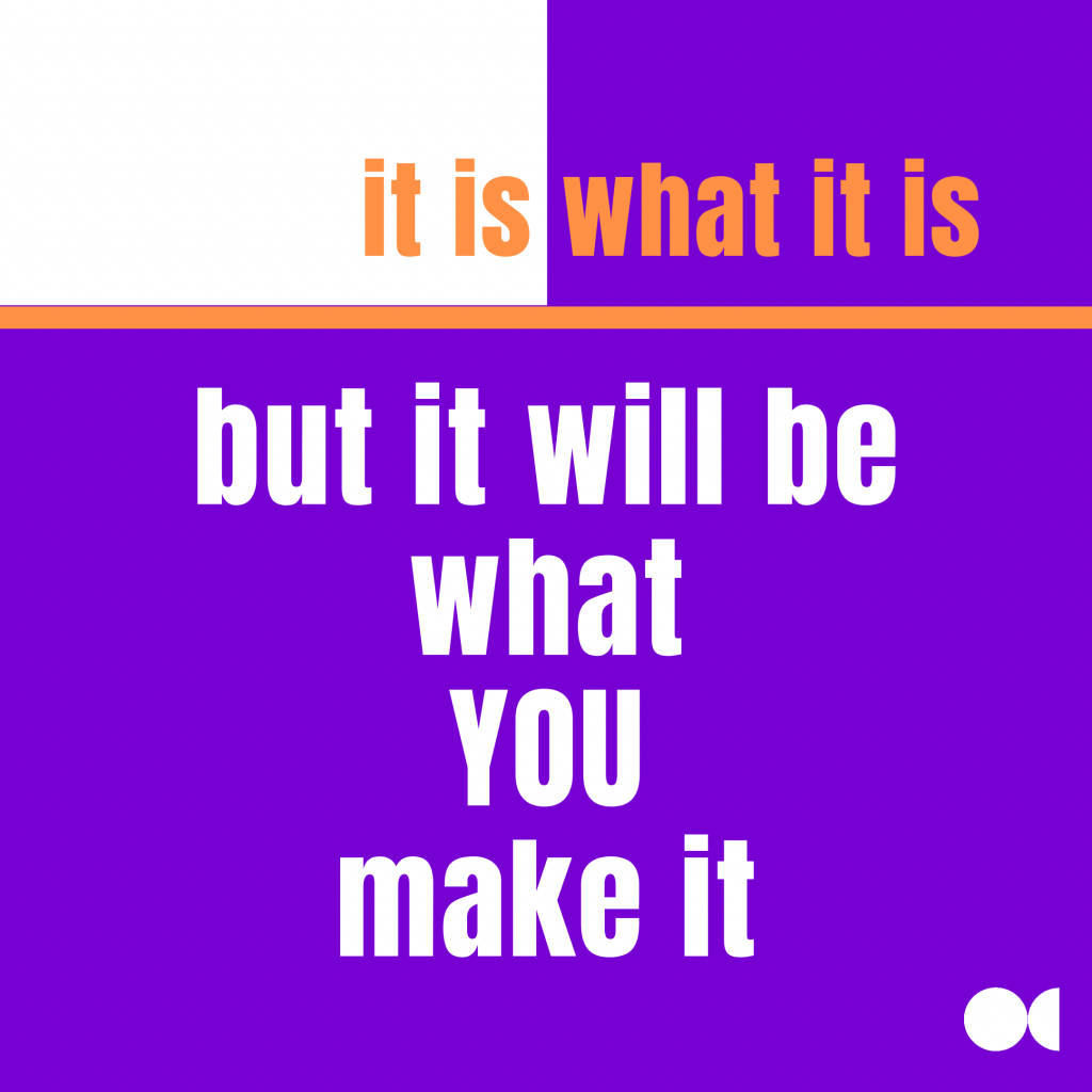 Image of quote it is what t is but it will be what you make it